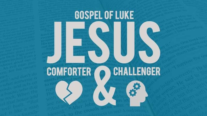 Luke's Gospel: Jesus - Comforter & Challenger