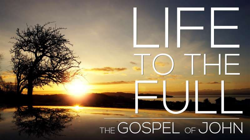 John's Gospel - Life to the Full